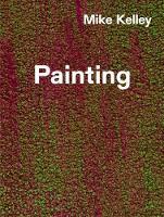 Mike Kelley: Timeless Painting (Hardback)