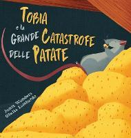 Tobia e la grande catastrofe delle patate (Hardback)