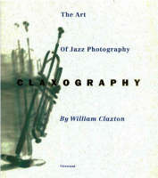 Claxography: The Art of Jazz Photography (Hardback)
