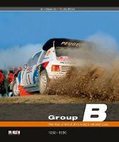Group B: The rise and fall of rallying's wildest cars (Hardback)