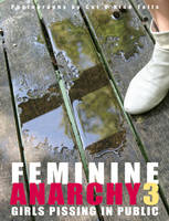 Feminine Anarchy 3: No. 3: Girls Pissing in Public (Paperback)