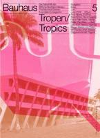 Bauhaus N 5 Tropics: Zeitschrift Der Stiftung Bauhaus Dessau (Paperback)