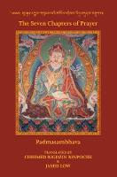 The Seven Chapters of Prayer: as taught by Padma Sambhava of Urgyen, known in Tibetan as Le`u bDun Ma, arranged according to the system of Khordong Gompa by Chhimed Rigdzin Rinpoche (Hardback)