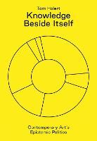 Knowledge Beside Itself: Contemporary Art's Epistemic Politics (Paperback)
