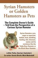 Syrian Hamsters or Golden Hamsters as Pets. Care, Cages or Aquarium, Food, Habitat, Shedding, Feeding, Diet, Diseases, Toys, Names, All Included. Syri