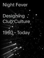Night Fever: Designing Club Culture: 1960-Today (Paperback)