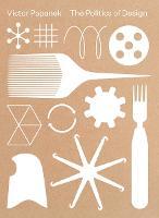 Victor Papanek: The Politics of Design (Paperback)