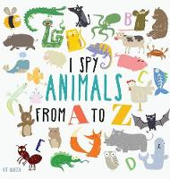I Spy Animals from A to Z: Hardcover Edition. Can You Spot The Animal For Each Letter Of The Alphabet? (Hardback)