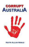 Corrupt Australia: Statements Addressing Australian Corruption Colonial to Contemporary (Paperback)