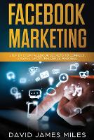 Facebook Marketing: Step by Step Facebook Secrets to Connect, Engage, Grow, Influence, and Sell (Paperback)