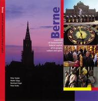 Berne: A Portrait of Switzerland's Federal Capital, of Its People, Culture and Spirit (Hardback)