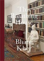 Bharti Kher: This Breathing House (Hardback)