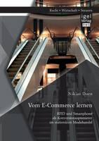 Vom E-Commerce lernen: RFID und Smartphone als Konversionsoptimierer im stationaren Modehandel (Paperback)