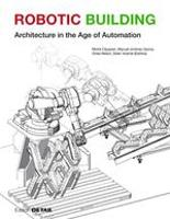 Robotic Building: Architecture in the Age of Automation - DETAIL Special (Hardback)