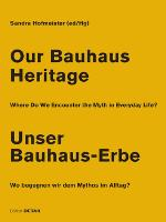 Our Bauhaus Heritage / Unser Bauhaus-Erbe: Where Do We Encounter the Myth in Everyday Life? Wo begegnen wir dem Mythos im Alltag? - DETAIL Special (Paperback)