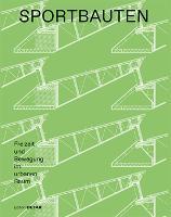 Sportbauten: Freizeit und Bewegung im urbanen Raum - DETAIL Special (Hardback)