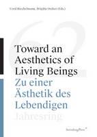Toward an Aesthetics of Living Beings / Zu einer - Jahresring 62 (Paperback)