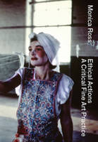 Monica Ross - Ethical Actions. A Critical Fine Art Practice (Paperback)