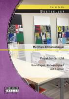 Projektunterricht: Grundlagen, Notwendigkeit Und Formen (Paperback)