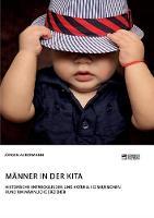 Manner in der Kita. Historische Entwicklungen und aktuelle Diskussionen rund um mannliche Erzieher (Paperback)
