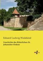 Geschichte des Ritterlichen St. Johanniter-Ordens (Paperback)