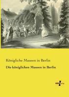 Die Koniglichen Museen in Berlin (Paperback)