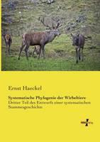 Systematische Phylogenie der Wirbeltiere: Dritter Teil des Entwurfs einer systematischen Stammesgeschichte (Paperback)