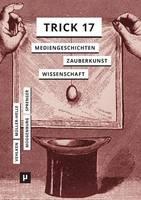 Trick 17: Mediengeschichten zwischen Zauberkunst und Wissenschaft (Paperback)