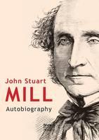John Stuart Mill: Autobiography (Paperback)