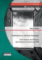Foderalismus Und Kein Ausweg? Eine Analyse Der Effizienz Des Foderalen Systems Der Brd (Paperback)