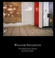 William Eggleston: The Democratic Forest - Selected Works (Hardback)
