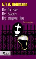 Erzahlungen: Das oede Haus, Das Sanctus, Das steinerne Herz (Paperback)