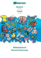 BABADADA, Deutsch - Polski, Bildwoerterbuch - Slownik ilustrowany: German - Polish, visual dictionary (Paperback)