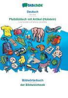 BABADADA, Deutsch - Plattduutsch mit Artikel (Holstein), Bildwoerterbuch - dat Bildwoeoerbook: German - Low German with articles (Holstein), visual dictionary (Paperback)
