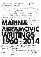 Marina Abramovic: Writings 1960 - 2014 (Hardback)