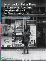 Better Books / Better Bookz: Art, Anarchy, Apostasy, Counter-culture & the New Avant-garde - The future of the past (Paperback)