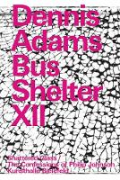 Dennis Adams. Bus Shelter XII: Shattered Glass / The Confessions of Philip Johnson (Paperback)
