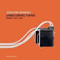 Joachim Bandau: Unbecoming Forms. Works 1967-1974 (Paperback)