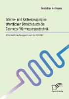 Warme- und Kalteerzeugung im oeffentlichen Bereich durch die Gasmotor-Warmepumpentechnik: Wirtschaftlichkeitsvergleich nach der VDI 2067 (Paperback)
