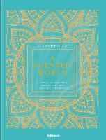 A Scented World: The Magic of Fragrances (Hardback)