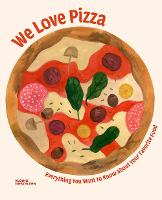 We Love Pizza: Everything You Want to Know about Your Number One Food (Hardback)