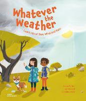 Whatever the Weather: Learn abot Sun, Wind and Rain (Hardback)