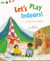 Let's Play Indoors!: Fun Crafts for Children (Hardback)