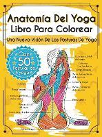 Anatomia Del Yoga Libro Para Colorear: Una Nueva Vision De Las Posturas De Yoga (Hardback)