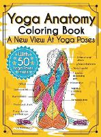 Yoga Anatomy Coloring Book: A New View At Yoga Poses (Hardback)