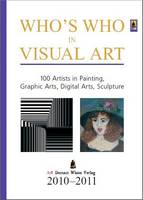 Who's Who in Visual Art 2010-2011: 100 Artists in Painting, Graphic Arts, Digital Arts, Sculpture (Hardback)