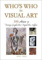 100 Artists in Painting, Graphic Arts, Digital Arts, Sculpture 2012-2103 - Who's Who in Visual Art (Hardback)