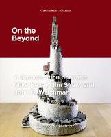 On the Beyond: A Conversation between Mike Kelley, Jim Shaw, and John C. Welchman - Kunst und Architektur im Gesprach /Art and Architecture in Discussion (Paperback)