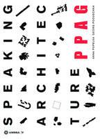 SPEAKING ARCHITECTURE: PPAG Phenomenology / Phanomenologie (Hardback)