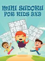 Mini Sudoku For Kids 9x9: 9x9 Puzzle Grid - Introduce Children to Sudoku and Grow Logic Skills - Sudoku Books for Kids Fun Activity Book (Hardback)